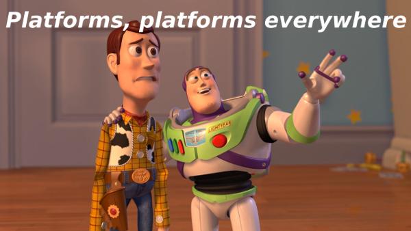 Platforms, platforms everywhere